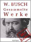 Wilhelm Busch - Gesammelte Werke - Bildergeschichten, Märchen, Erzählungen, Gedichte (eBook, PDF)