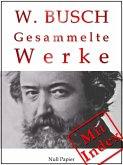Wilhelm Busch - Gesammelte Werke - Bildergeschichten, Märchen, Erzählungen, Gedichte (eBook, ePUB)