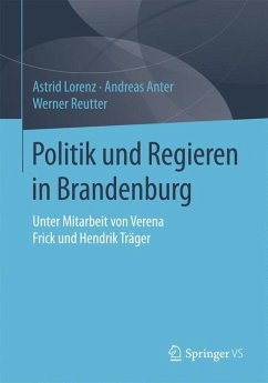 Politik und Regieren in Brandenburg - Lorenz, Astrid; Anter, Andreas; Reutter, Werner
