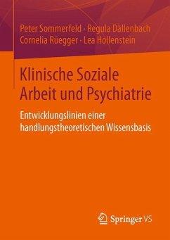 Klinische Soziale Arbeit und Psychiatrie - Dällenbach, Regula; Hollenstein, Lea; Rüegger, Cornelia; Sommerfeld, Peter