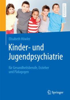 Kinder- und Jugendpsychiatrie für Gesundheitsberufe, Erzieher und Pädagogen - Höwler, Elisabeth