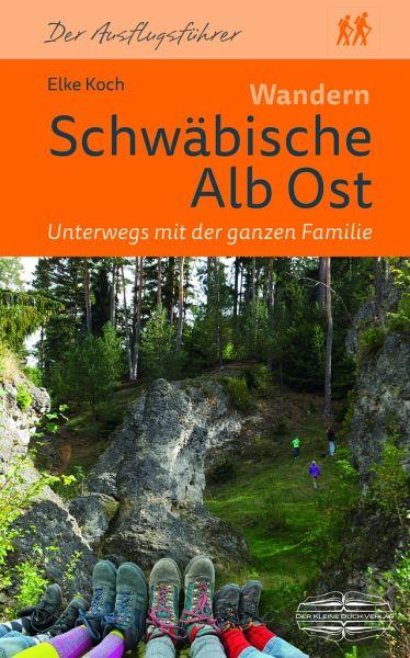 Wandern Schwäbische Alb Ost. Unterwegs mit der ganzen Familie - Koch, Elke
