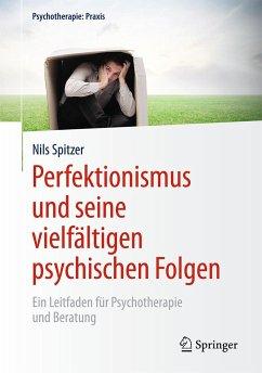 Perfektionismus und seine vielfältigen psychischen Folgen - Spitzer, Nils
