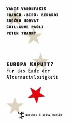 Europa kaputt? - Varoufakis, Yanis; Berardi, Franco »Bifo«; Trawny, Peter; Paoli, Guillaume; Horvat, Srecko