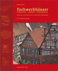Fachwerkhäuser restaurieren - sanieren - modernisieren. - Lenze, Wolfgang
