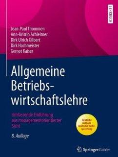 Allgemeine Betriebswirtschaftslehre - Thommen, Jean-Paul; Achleitner, Ann-Kristin; Gilbert, Dirk Ulrich; Hachmeister, Dirk; Kaiser, Gernot