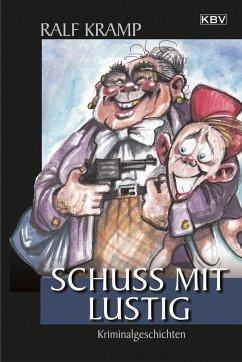 Schuss mit lustig - Kramp, Ralf