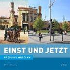 Einst und Jetzt - Breslau/Wroclaw (Band 45)