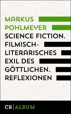 Science Fiction - Filmisch-literarisches Exil des Göttlichen. Reflexionen. (eBook, ePUB) - Pohlmeyer, Markus