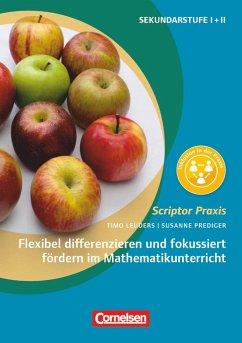 Flexibel differenzieren und fokussiert fördern im Mathematikunterricht - Leuders, Timo; Prediger, Susanne