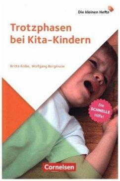 Trotzphasen bei Kita-Kindern - Bergmann, Wolfgang; Kolbe, Britta