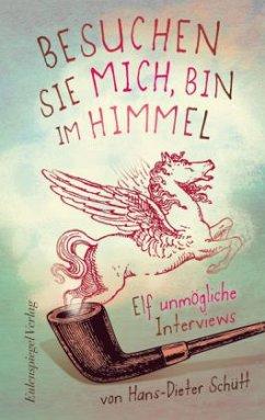 Besuchen Sie mich, bin im Himmel - Schütt, Hans-Dieter