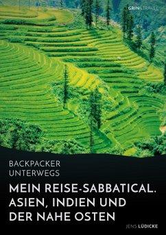 Backpacker unterwegs: Mein Reise-Sabbatical. Asien, Indien und der Nahe Osten (eBook, ePUB) - Lüdicke, Jens