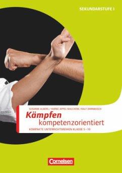 Sportarten: Kämpfen kompetenzorientiert - Albers, Susanne; Appel-Malchow, Yannic; Dornbusch, Ralf
