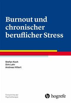 Burnout und chronischer beruflicher Stress (eBook, ePUB) - Lehr, Dirk; Koch, Stefan; Hillert, Andreas
