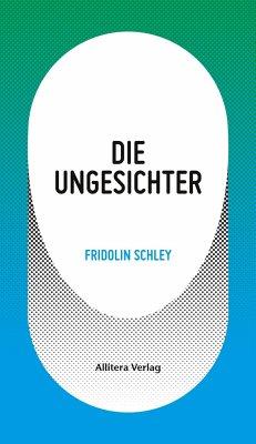 Die Ungesichter - Schley, Fridolin
