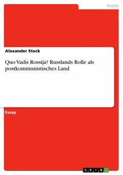Quo Vadis Rossija? Russlands Rolle als postkommunistisches Land - Stock, Alexander