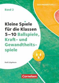 Kleine Spiele für die Klassen 5-10. Band 02 - Ballspiele und Kraft- und Gewandtheitsspiele - Lütgeharm, Rudi