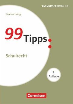 99 Tipps - Praxis-Ratgeber Schule für die Sekundarstufe I. Schulrecht - Hoegg, Günther