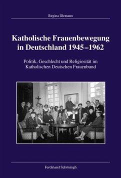 Katholische Frauenbewegung in Deutschland 1945-1962 - Illemann, Regina
