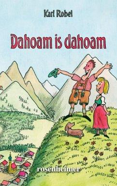Dahoam is dahoam (eBook, ePUB) - Robel, Karl