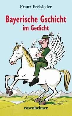 Bayerische Gschicht im Gedicht (eBook, ePUB) - Freisleder, Franz