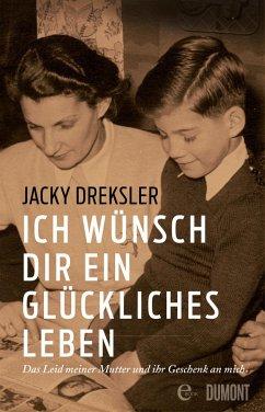 Ich wünsch dir ein glückliches Leben (eBook, ePUB) - Dreksler, Jacky