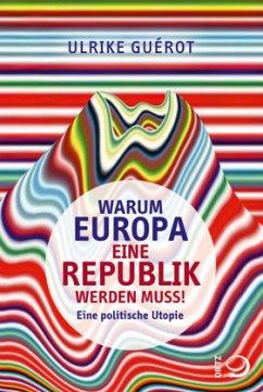 Warum Europa eine Republik werden muss! - Guérot, Ulrike