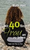 Mit 40 fängt Frau an zu leben