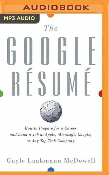 The Google Resume How To Prepare For A Career And Land Job At Apple Microsoft Or Any Top Tech Company
