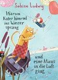 Warum Kater Konrad ins Wasser sprang und eine Maus in die Luft ging / Kater Konrad Bd.1 (eBook, ePUB)
