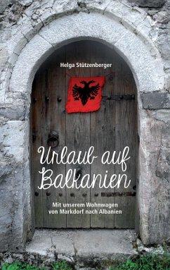 Urlaub auf Balkanien - Stützenberger, Helga