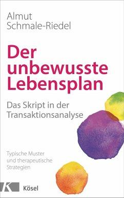Der unbewusste Lebensplan (eBook, ePUB) - Schmale-Riedel, Almut