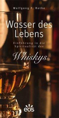 Wasser des Lebens - Einführung in die Spiritualität des Whiskys - Rothe, Wolfgang F.