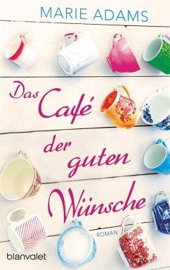 Das Café der guten Wünsche (eBook, ePUB) - Adams, Marie