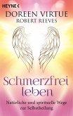 Schmerzfrei leben - Natürliche und spirituelle Wege zur Selbstheilung (eBook, ePUB)