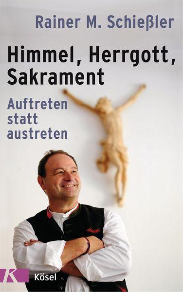 Himmel - Herrgott - Sakrament (eBook, ePUB) - Schießler, Rainer M.