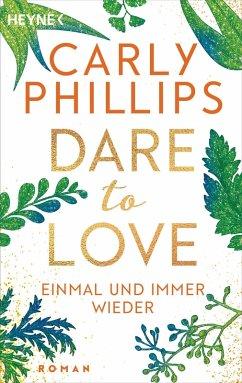 Einmal und immer wieder / Dare to love Bd.8 (eBook, ePUB) - Phillips, Carly