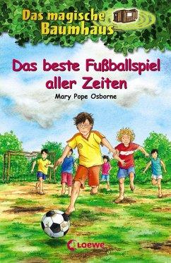 Das beste Fußballspiel aller Zeiten / Das magische Baumhaus Bd.50 (eBook, ePUB) - Pope Osborne, Mary