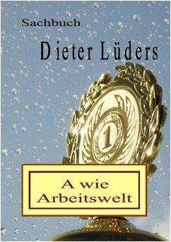 A wie Arbeitswelt (eBook, ePUB) - Lüders, Dieter