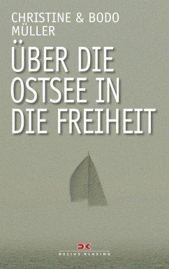 Über die Ostsee in die Freiheit (eBook, ePUB) - Müller, Bodo