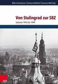 Von Stalingrad zur SBZ (eBook, PDF) - Schmeitzner, Mike; Vollnhals, Clemens; Weil, Francesca