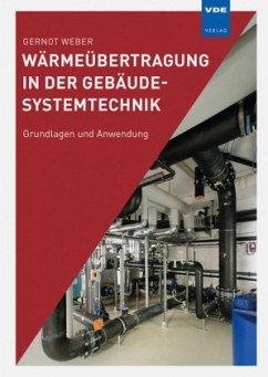 Wärmeübertragung in der Gebäudesystemtechnik - Weber, Gernot H.