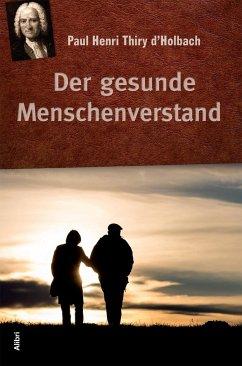 Der gesunde Menschenverstand - Thiry d'Holbach, Paul H.