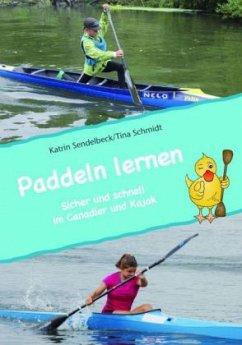 Paddeln lernen - Sendelbeck, Kathrin; Schmidt, Tina