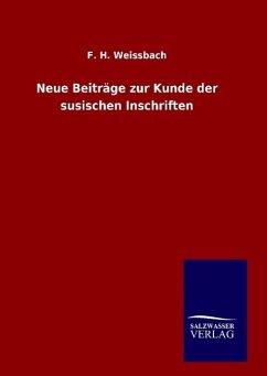 Neue Beiträge zur Kunde der susischen Inschriften - Weissbach, F. H.