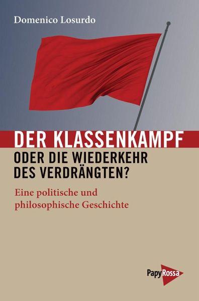 Der Klassenkampf oder Die Wiederkehr des Verdrängten? - Losurdo, Domenico