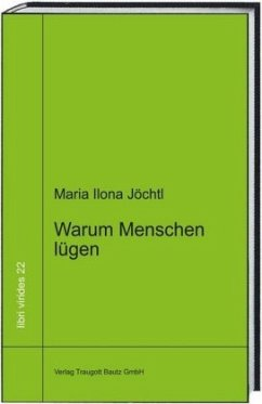 Warum Menschen lügen - Jöchtl, Maria Ilona