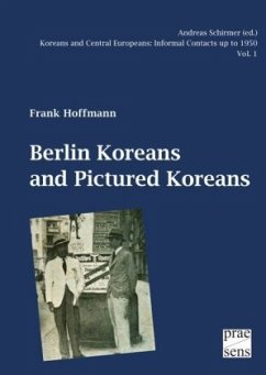 Koreans and Central Europeans: Informal Contacts up to 1950, ed. by Andreas Schirmer / Berlin Koreans and Pictured Koreans - Hoffmann, Frank