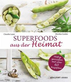 Superfoods aus der Heimat - Lazar, Claudia; Cordes, Monika
